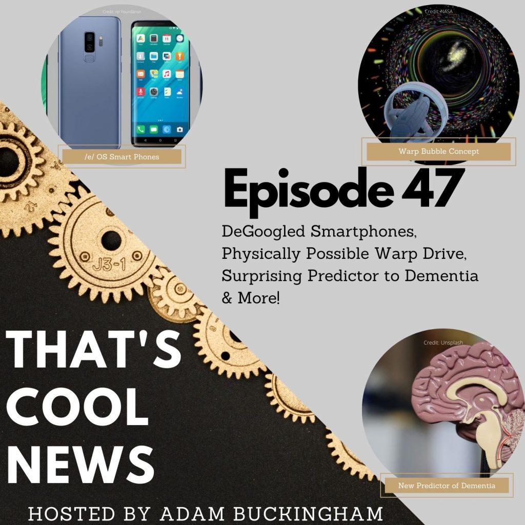 47. DeGoogled Smartphones, Physically Possible Warp Drive, Surprising Predictor to Dementia Cover
