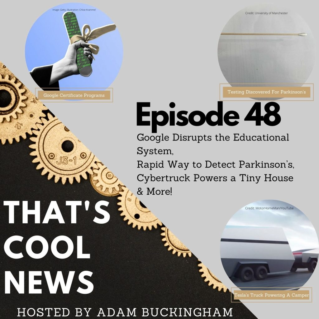 48. Google Disrupts the Education System, Rapid Way to Detect Parkinson's, Cybertruck Powers a Tiny House Cover