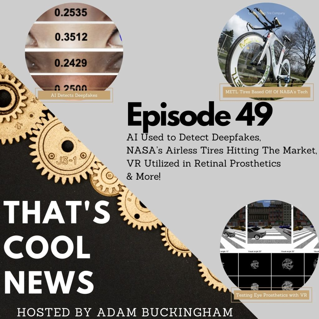 49. AI Used to Detect Deepfakes, NASA's Airless Tires Hitting The Market, VR Utilized in Retinal Prosthetics Cover