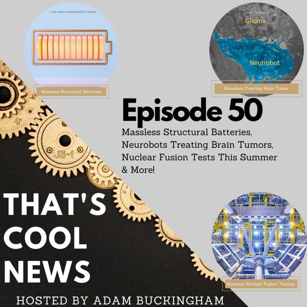 50. Massless Structural Batteries, Neurobots Treating Brain Tumors, Nuclear Fusion Tests This Summer image