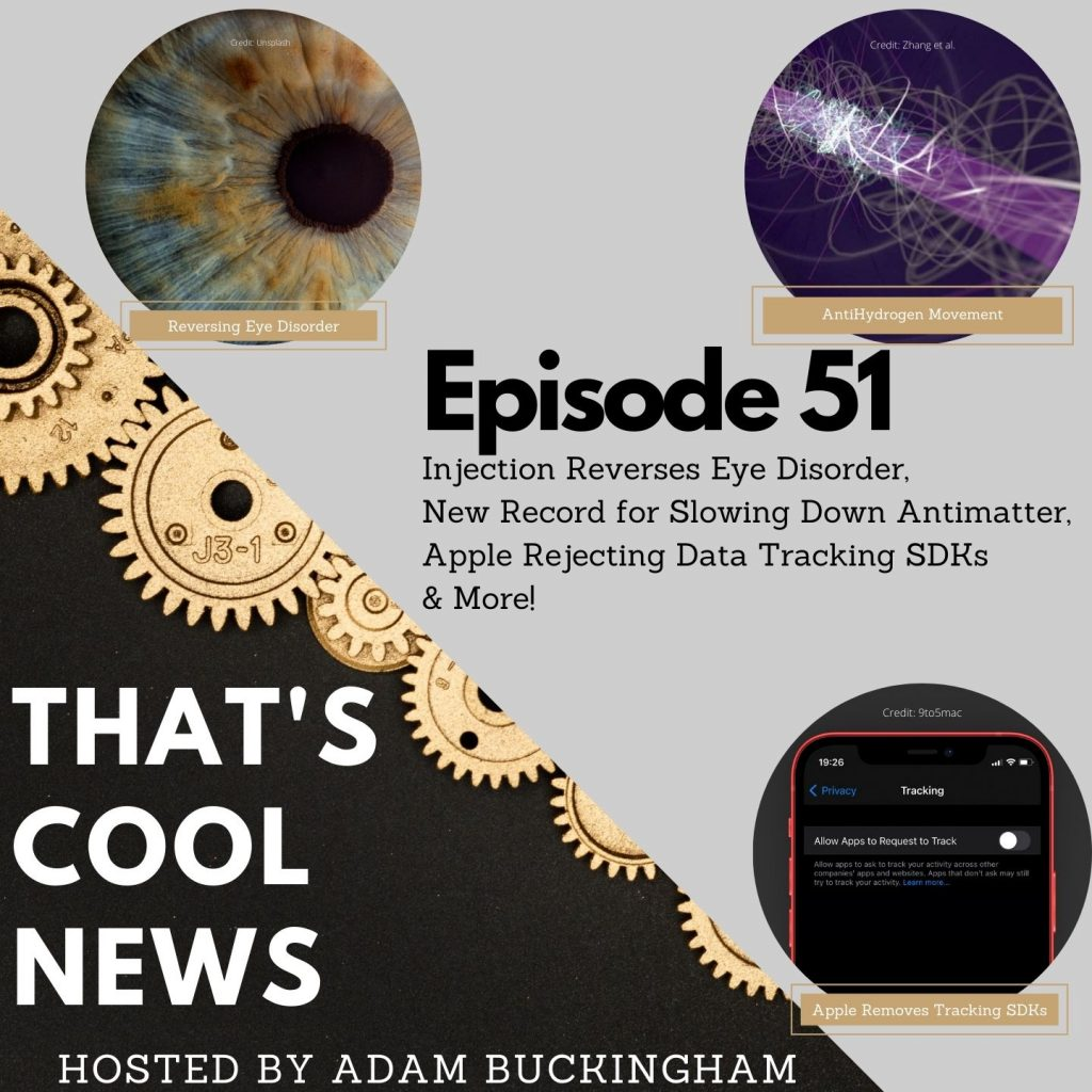 51. Injection Reverses Eye Disorder, New Record for Slowing Down Antimatter, Apple Rejecting Data Tracking SDKs Image